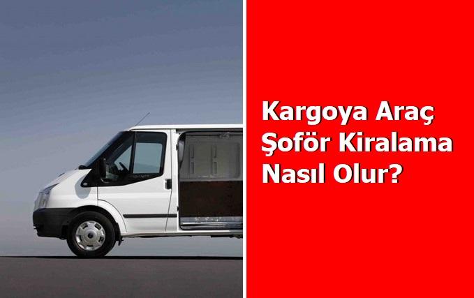Photo of Kargoya Araç Şoför Kiralama Nasıl Olur?