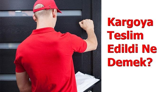 Photo of Kargoya Teslim Edildi Ne Demek?